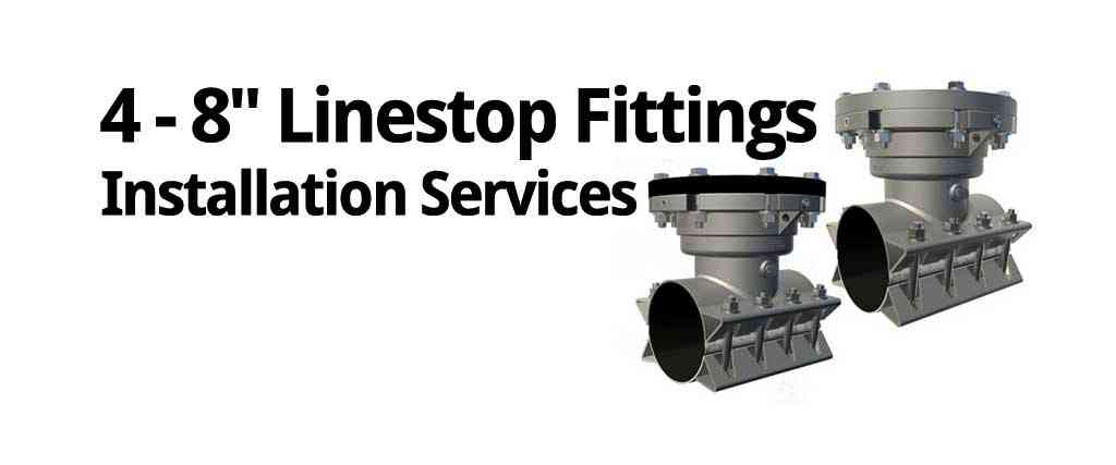 "4"" - 8"" Linestop Fittings and Installation Services"
